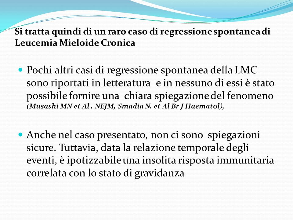 Si tratta quindi di un raro caso di regressione spontanea di Leucemia Mieloide Cronica