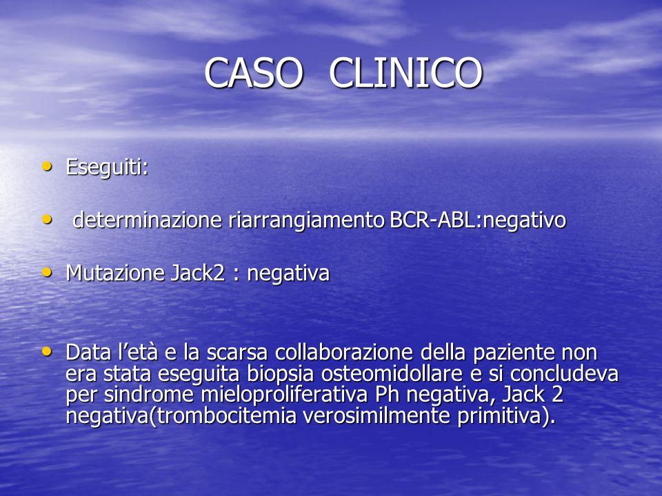 CASO CLINICO Eseguiti: determinazione riarrangiamento BCR-ABL:negativo