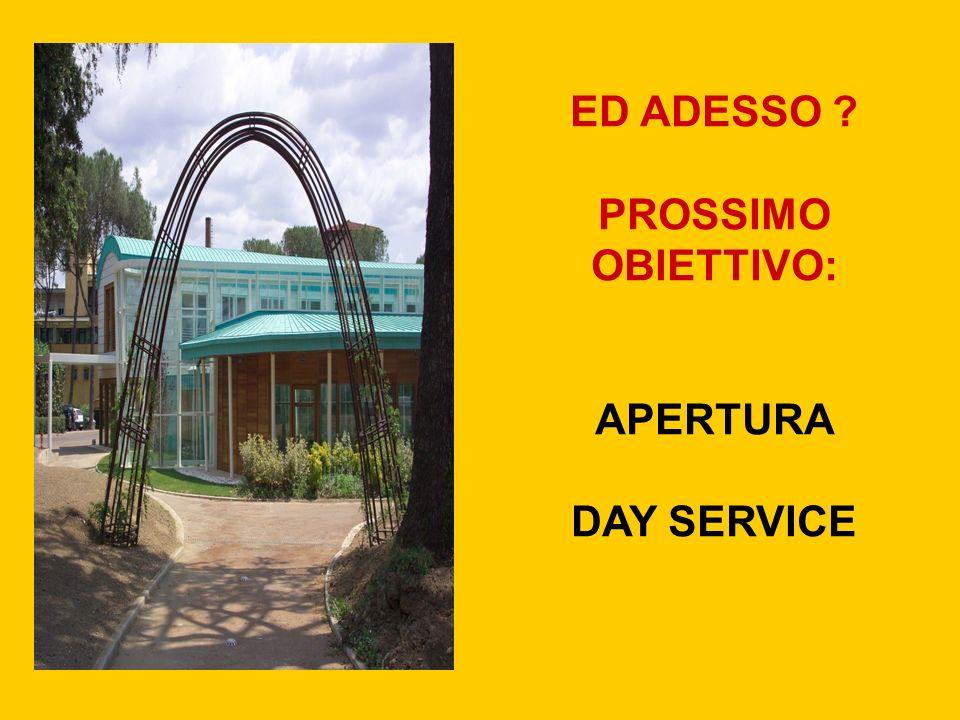 ED ADESSO PROSSIMO OBIETTIVO: APERTURA DAY SERVICE