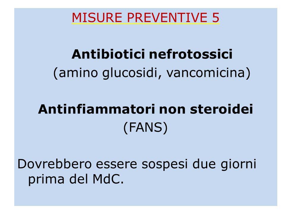 MISURE PREVENTIVE 5 Antibiotici nefrotossici (amino glucosidi, vancomicina) Antinfiammatori non steroidei (FANS) Dovrebbero essere sospesi due giorni prima del MdC.