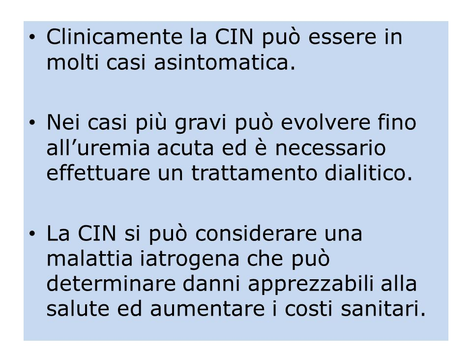 Clinicamente la CIN può essere in molti casi asintomatica.