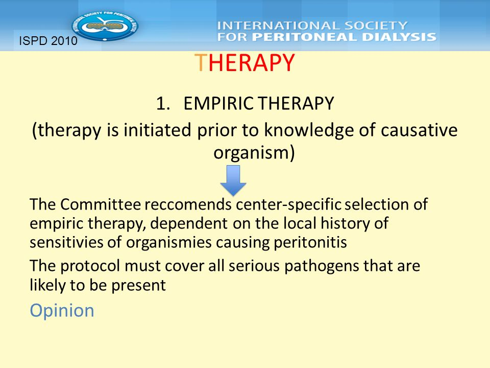 (therapy is initiated prior to knowledge of causative organism)