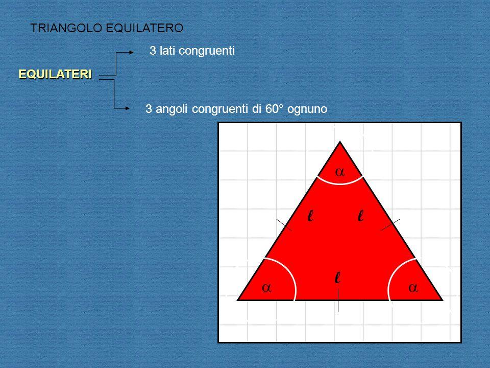 a l l l a a TRIANGOLO EQUILATERO 3 lati congruenti EQUILATERI