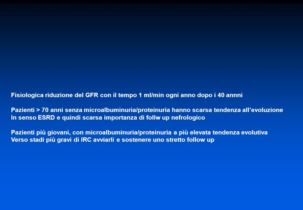 Fisiologica riduzione del GFR con il tempo 1 ml/min ogni anno dopo i 40 annni