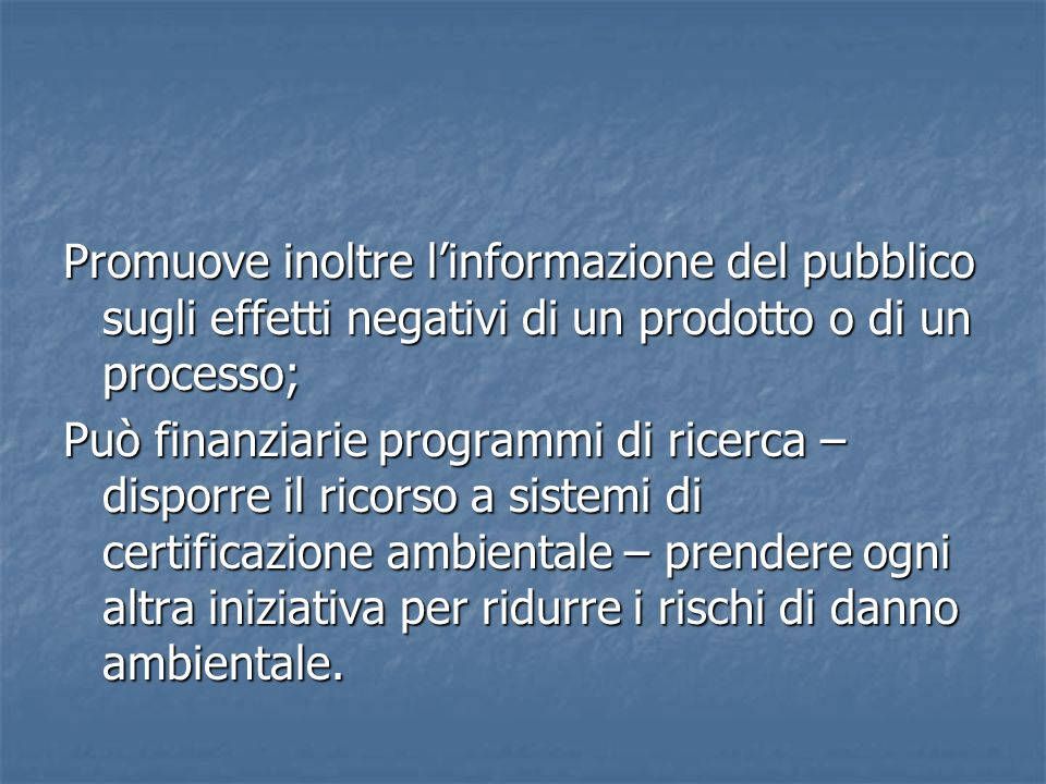 Promuove inoltre l'informazione del pubblico sugli effetti negativi di un prodotto o di un processo;