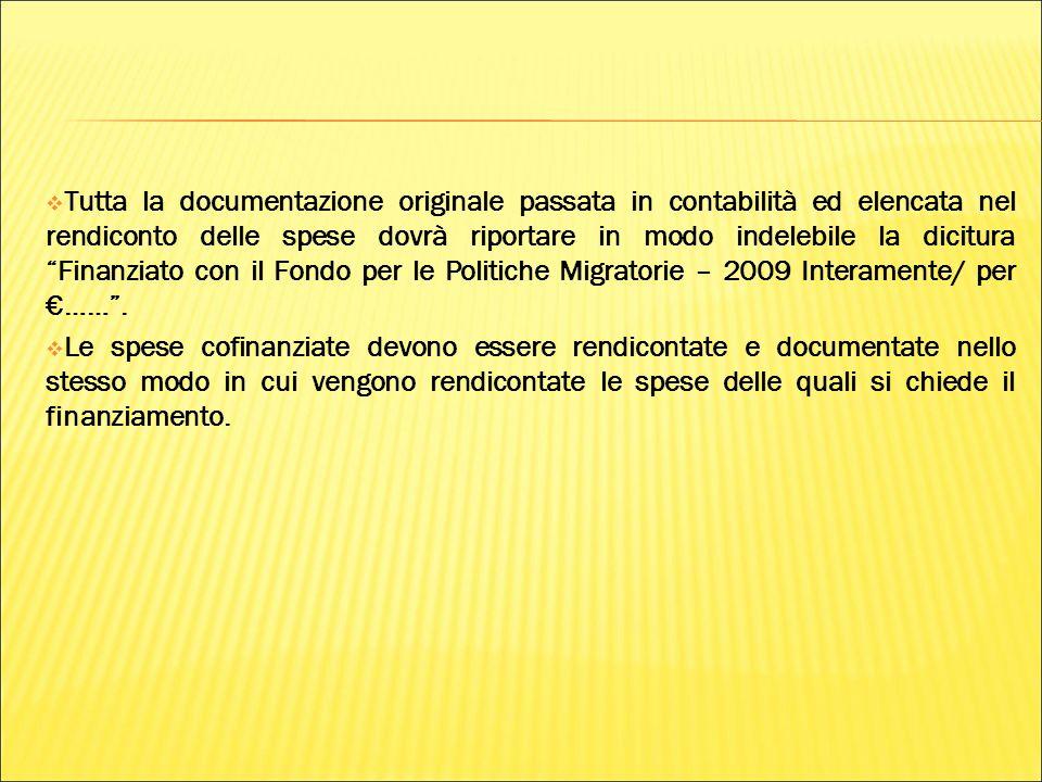Tutta la documentazione originale passata in contabilità ed elencata nel rendiconto delle spese dovrà riportare in modo indelebile la dicitura Finanziato con il Fondo per le Politiche Migratorie – 2009 Interamente/ per €…… .