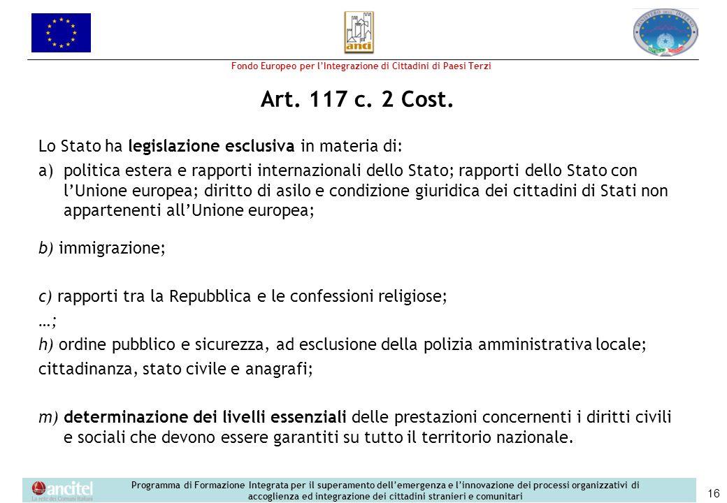 Art. 117 c. 2 Cost. Lo Stato ha legislazione esclusiva in materia di: