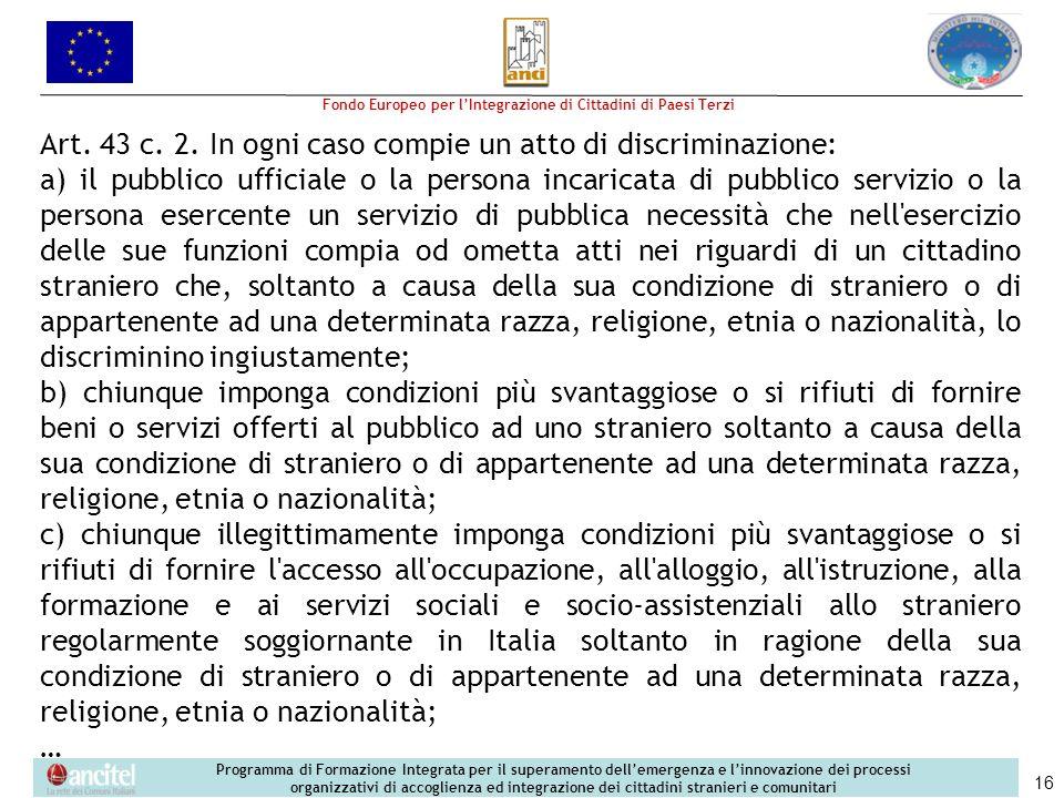 Art. 43 c. 2. In ogni caso compie un atto di discriminazione: