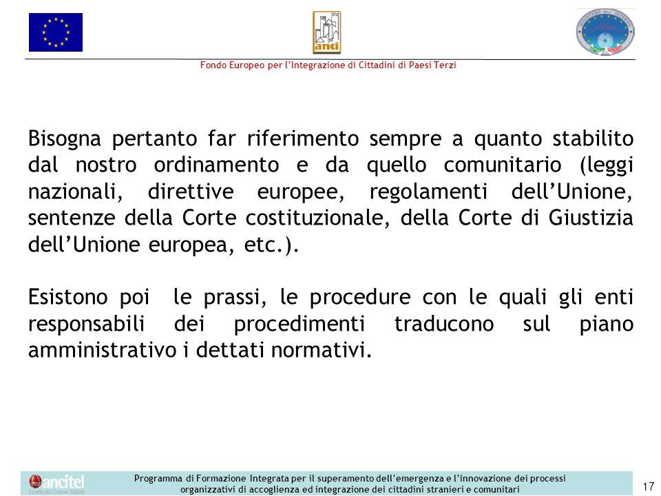 Bisogna pertanto far riferimento sempre a quanto stabilito dal nostro ordinamento e da quello comunitario (leggi nazionali, direttive europee, regolamenti dell'Unione, sentenze della Corte costituzionale, della Corte di Giustizia dell'Unione europea, etc.).