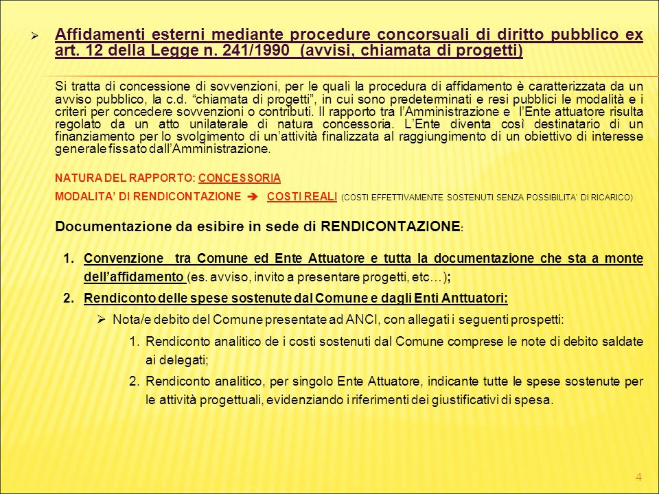 Affidamenti esterni mediante procedure concorsuali di diritto pubblico ex art. 12 della Legge n. 241/1990 (avvisi, chiamata di progetti)