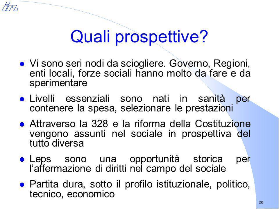 Quali prospettive Vi sono seri nodi da sciogliere. Governo, Regioni, enti locali, forze sociali hanno molto da fare e da sperimentare.