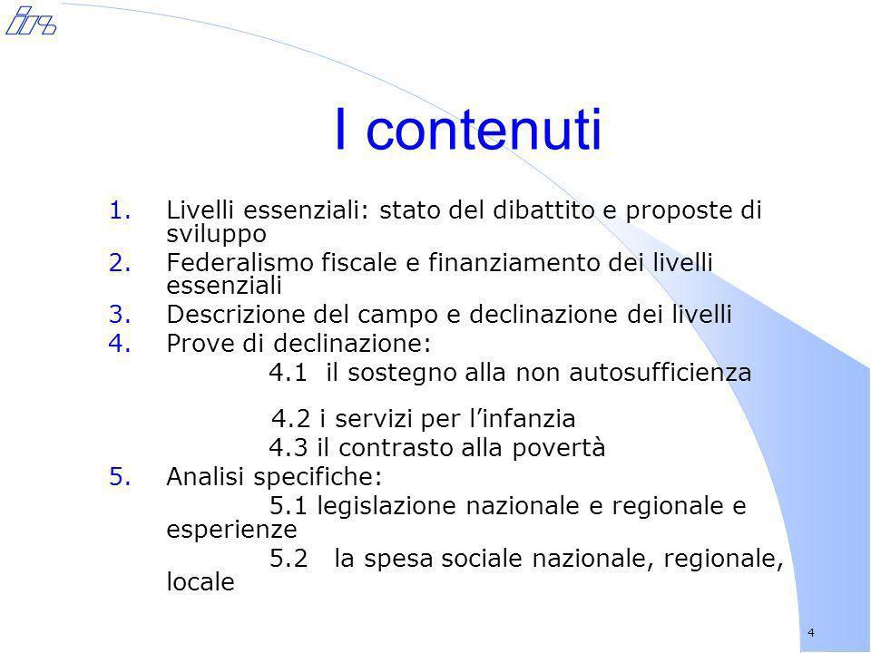 I contenuti Livelli essenziali: stato del dibattito e proposte di sviluppo. Federalismo fiscale e finanziamento dei livelli essenziali.