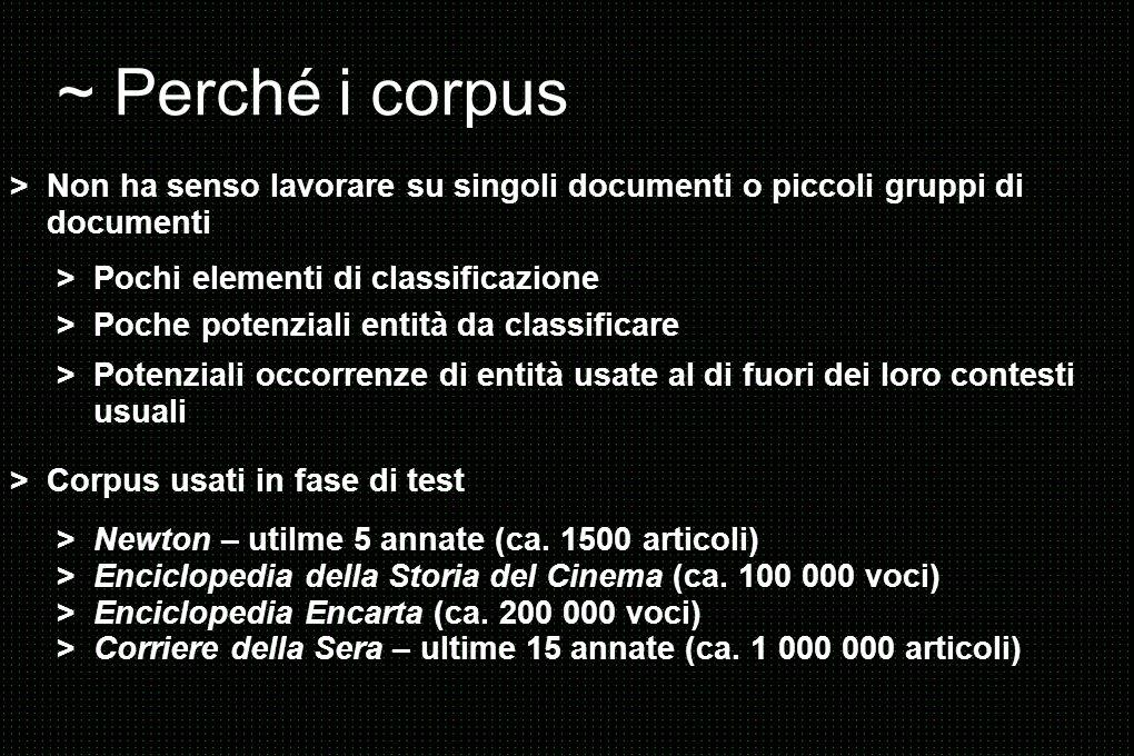 ~ Perché i corpus > Non ha senso lavorare su singoli documenti o piccoli gruppi di. documenti. > Pochi elementi di classificazione.