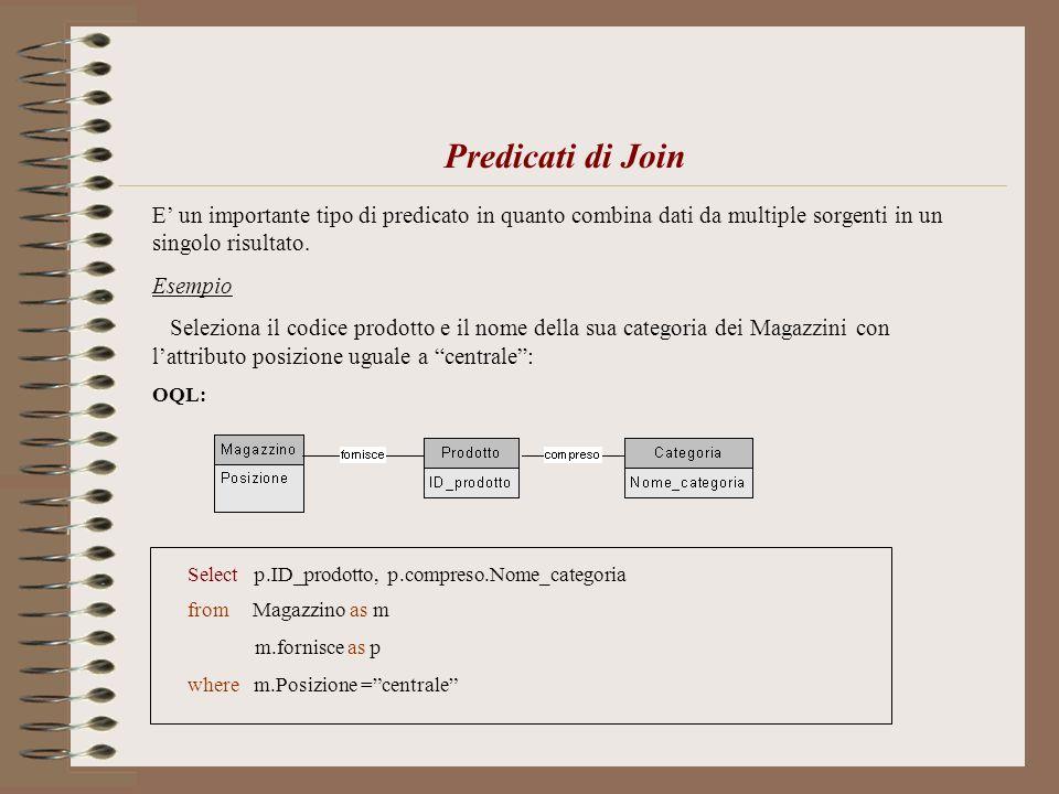 Predicati di Join E' un importante tipo di predicato in quanto combina dati da multiple sorgenti in un singolo risultato.