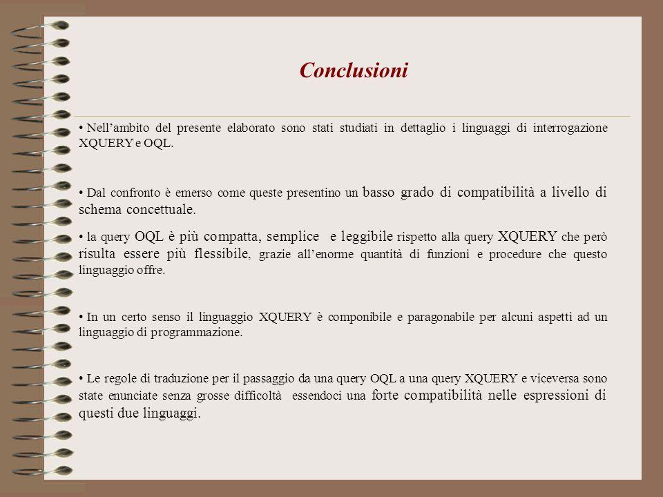 Conclusioni Nell'ambito del presente elaborato sono stati studiati in dettaglio i linguaggi di interrogazione XQUERY e OQL.
