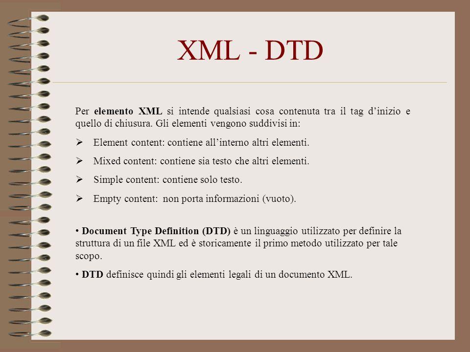 XML - DTD Per elemento XML si intende qualsiasi cosa contenuta tra il tag d'inizio e quello di chiusura. Gli elementi vengono suddivisi in: