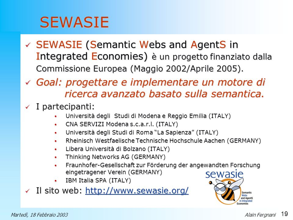 SEWASIE SEWASIE (Semantic Webs and AgentS in Integrated Economies) è un progetto finanziato dalla Commissione Europea (Maggio 2002/Aprile 2005).