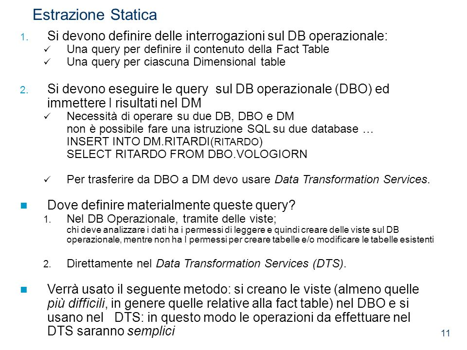 Estrazione Statica Si devono definire delle interrogazioni sul DB operazionale: Una query per definire il contenuto della Fact Table.