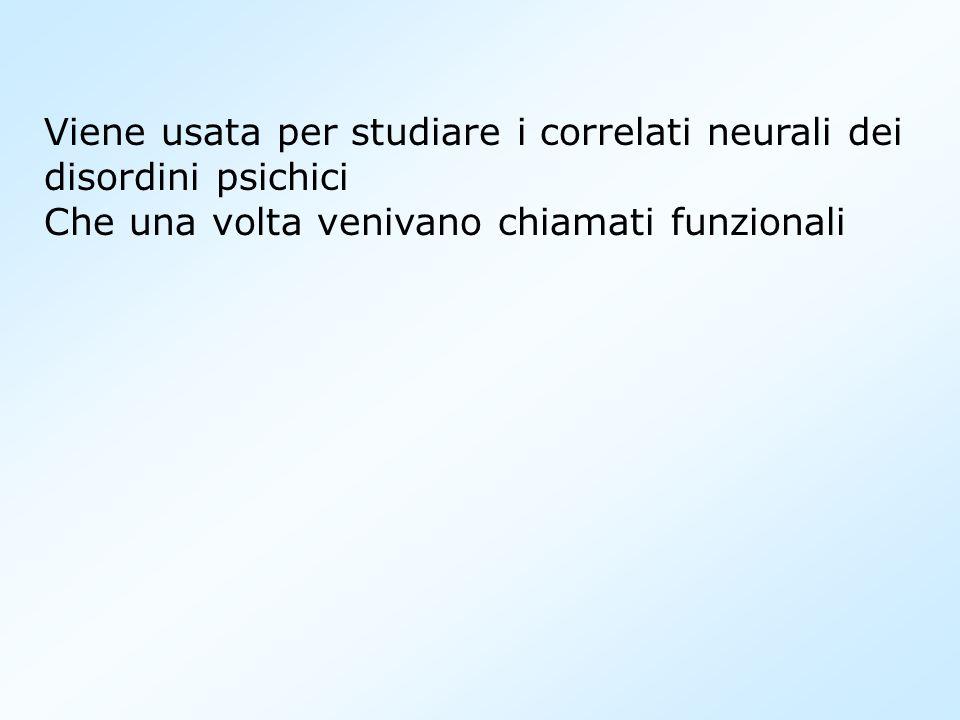 Viene usata per studiare i correlati neurali dei disordini psichici