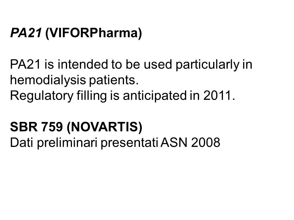 PA21 (VIFORPharma) PA21 is intended to be used particularly in hemodialysis patients. Regulatory filling is anticipated in 2011.