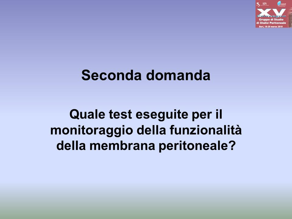 Seconda domanda Quale test eseguite per il monitoraggio della funzionalità della membrana peritoneale