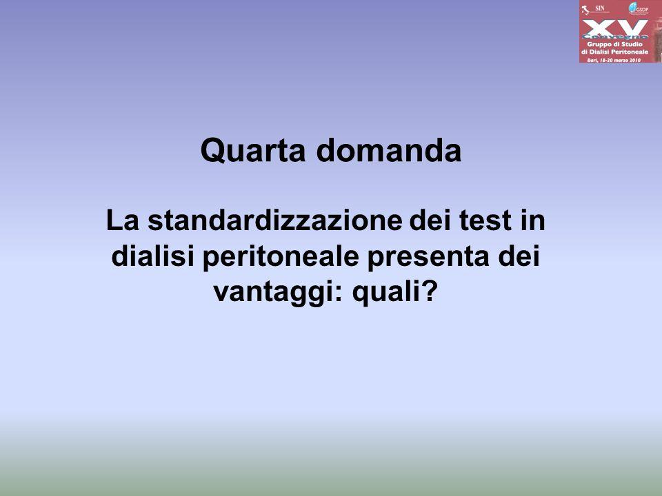Quarta domanda La standardizzazione dei test in dialisi peritoneale presenta dei vantaggi: quali