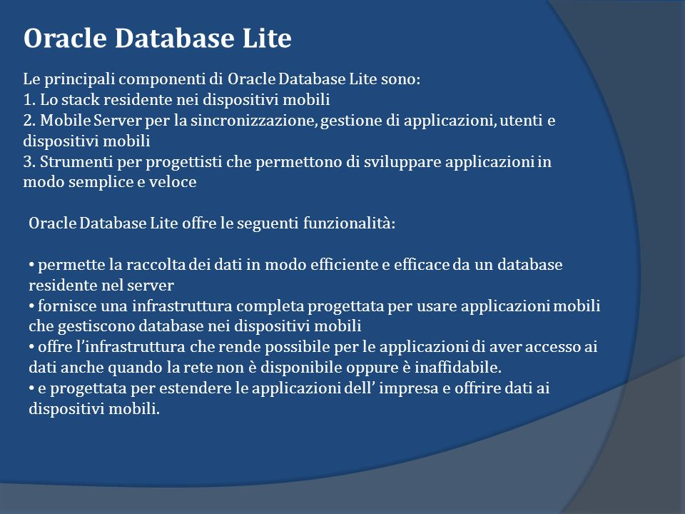 Oracle Database Lite Le principali componenti di Oracle Database Lite sono: 1. Lo stack residente nei dispositivi mobili.