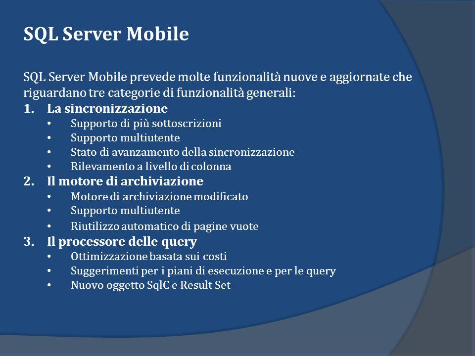 SQL Server Mobile SQL Server Mobile prevede molte funzionalità nuove e aggiornate che. riguardano tre categorie di funzionalità generali:
