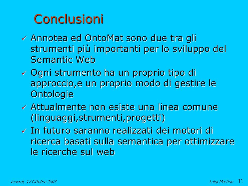 Conclusioni Annotea ed OntoMat sono due tra gli strumenti più importanti per lo sviluppo del Semantic Web.