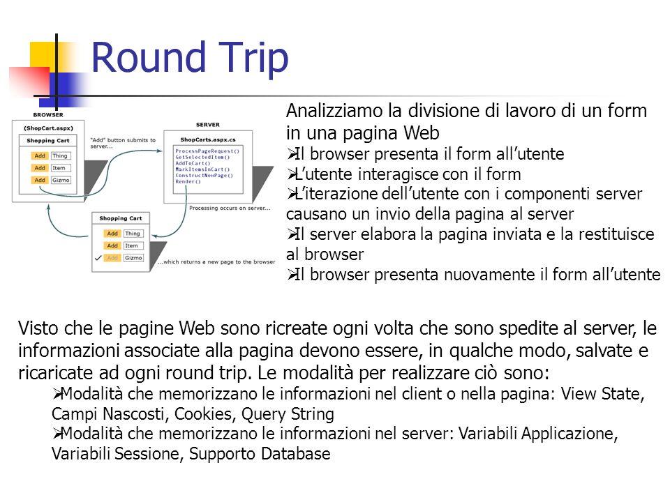 Round Trip Analizziamo la divisione di lavoro di un form in una pagina Web. Il browser presenta il form all'utente.