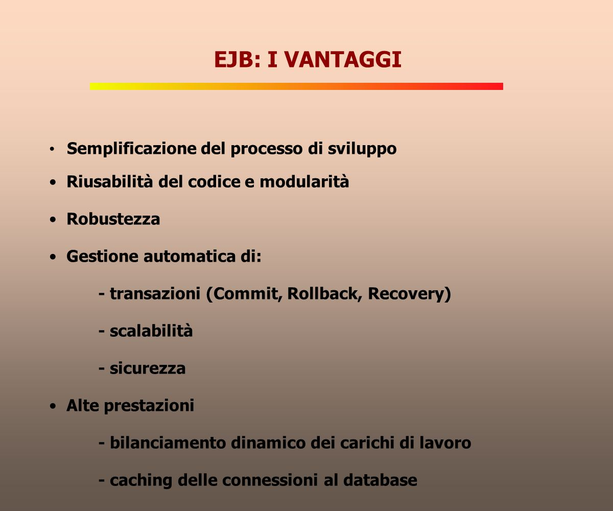 EJB: I VANTAGGI Semplificazione del processo di sviluppo