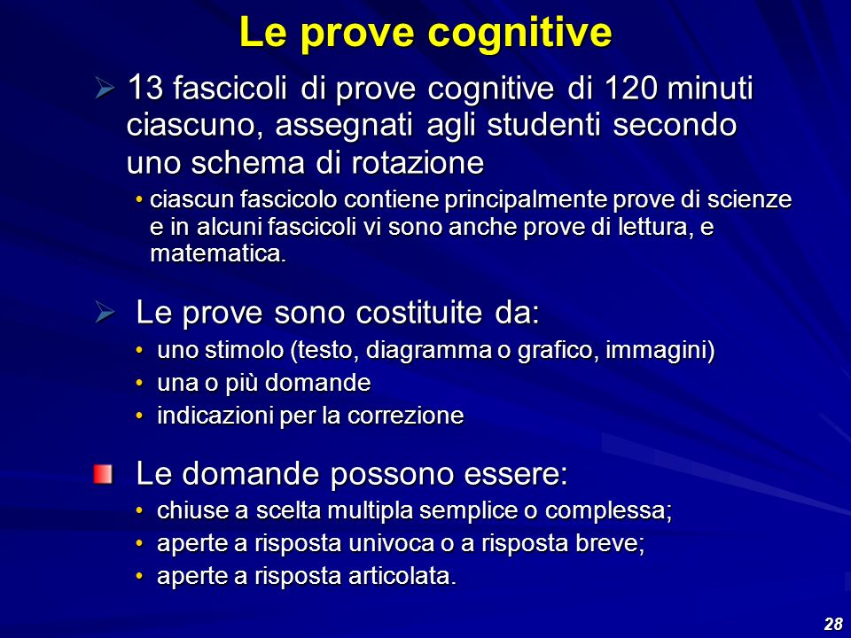 Le prove cognitive 13 fascicoli di prove cognitive di 120 minuti ciascuno, assegnati agli studenti secondo uno schema di rotazione.