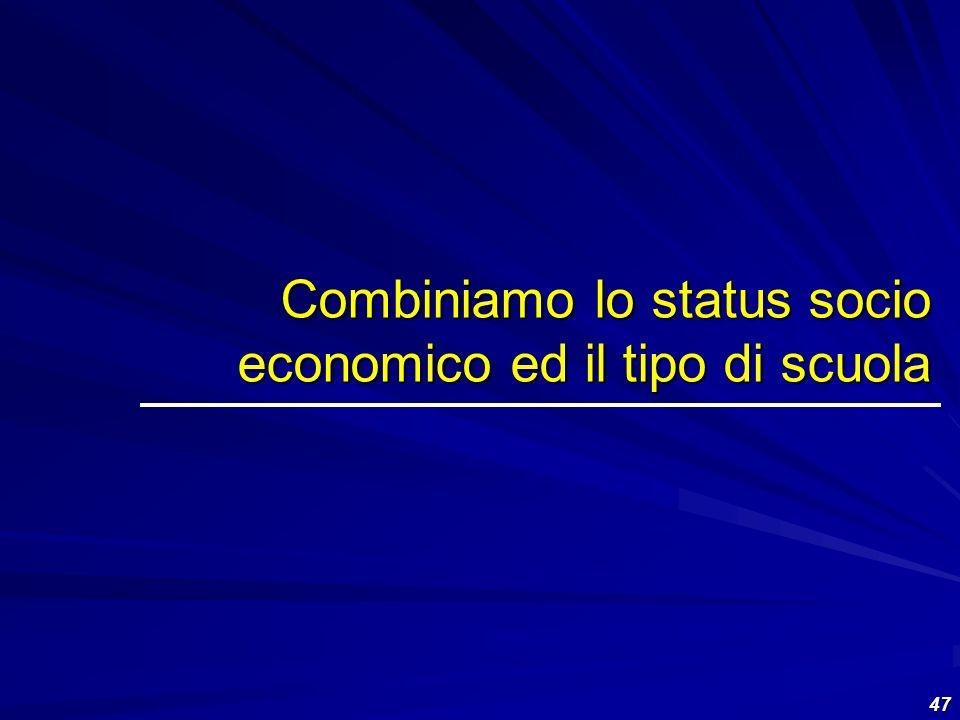 Combiniamo lo status socio economico ed il tipo di scuola
