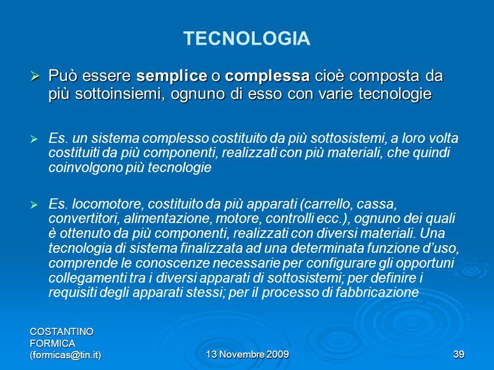 TECNOLOGIA Può essere semplice o complessa cioè composta da più sottoinsiemi, ognuno di esso con varie tecnologie.