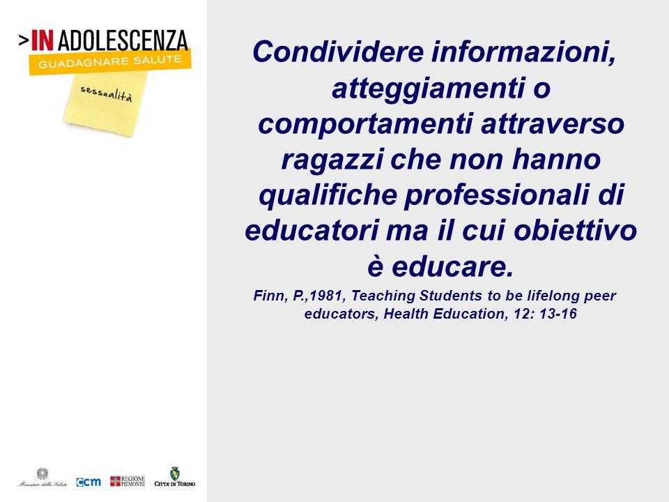Condividere informazioni, atteggiamenti o comportamenti attraverso ragazzi che non hanno qualifiche professionali di educatori ma il cui obiettivo è educare.