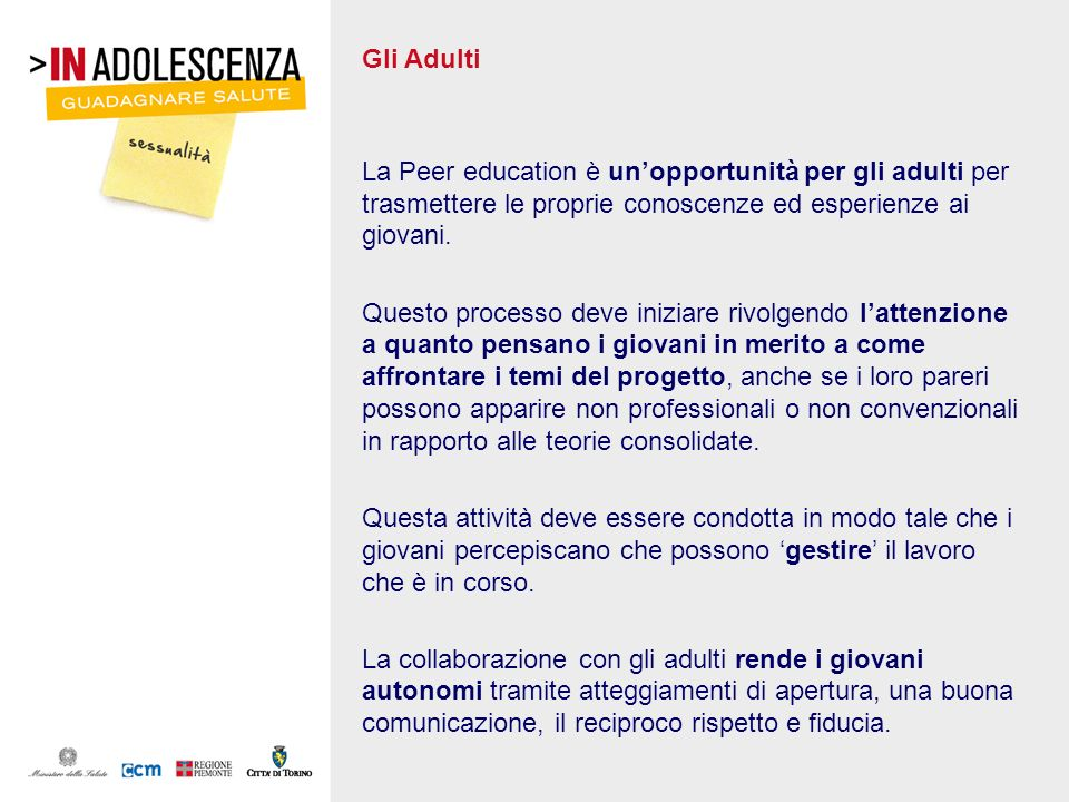 Gli Adulti La Peer education è un'opportunità per gli adulti per trasmettere le proprie conoscenze ed esperienze ai giovani.