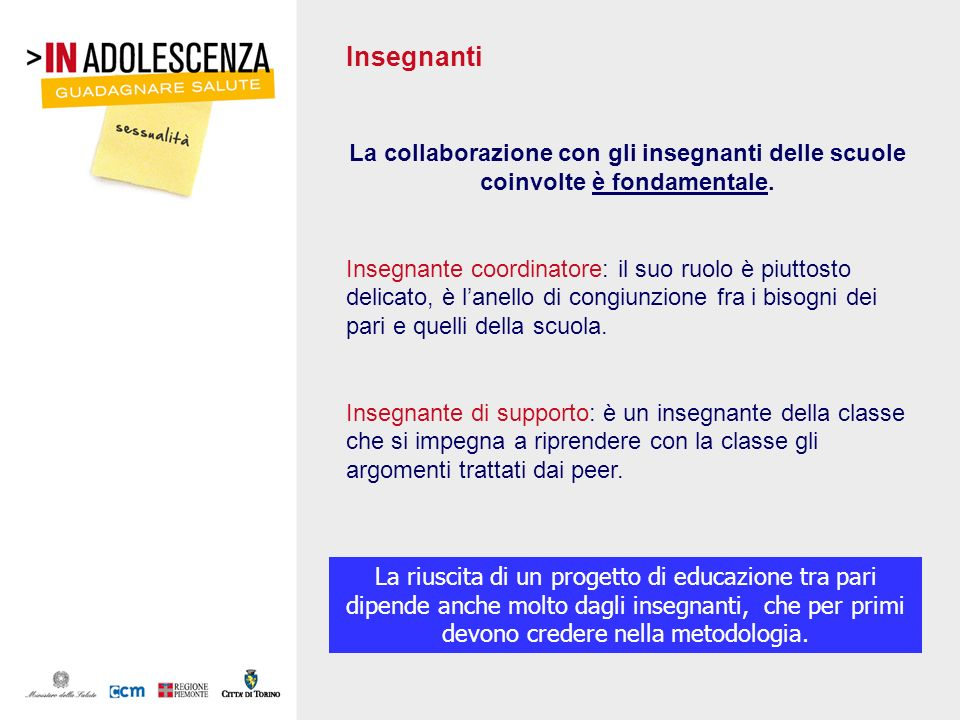 InsegnantiLa collaborazione con gli insegnanti delle scuole coinvolte è fondamentale.