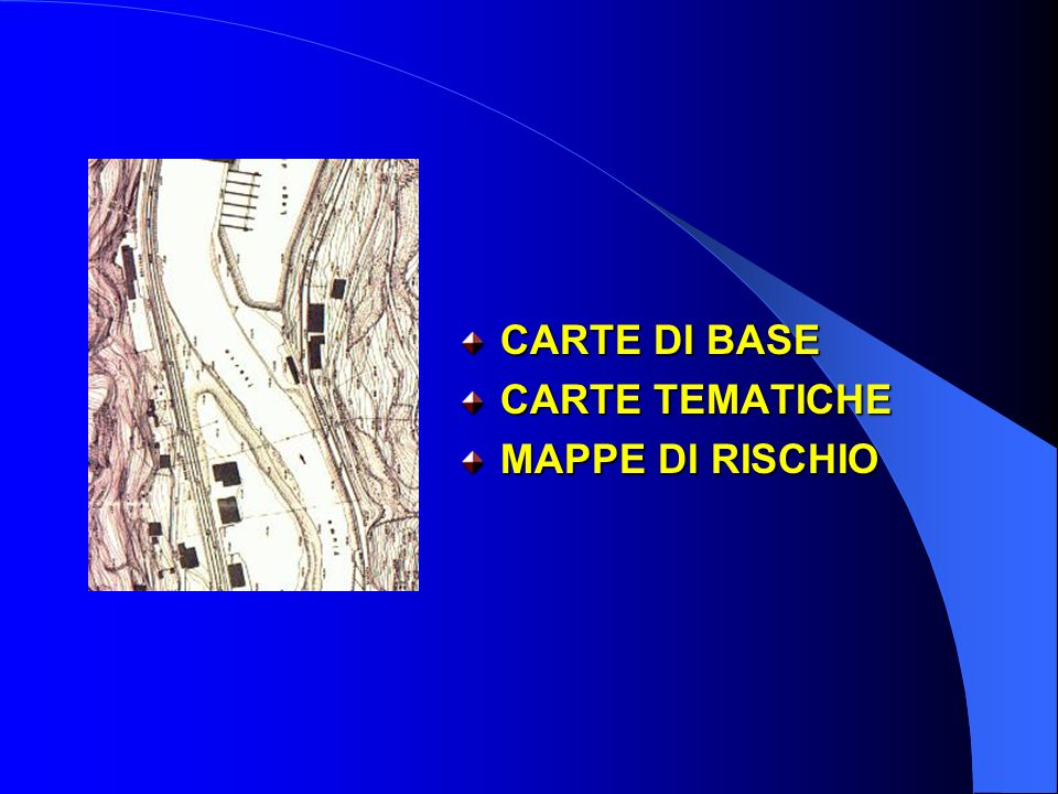 CARTE DI BASE CARTE TEMATICHE MAPPE DI RISCHIO
