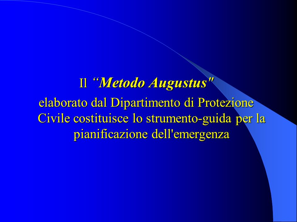 Il Metodo Augustus elaborato dal Dipartimento di Protezione Civile costituisce lo strumento-guida per la pianificazione dell emergenza.