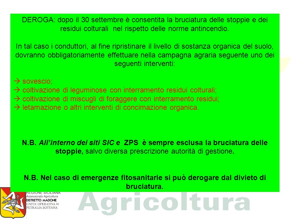 DEROGA: dopo il 30 settembre è consentita la bruciatura delle stoppie e dei residui colturali nel rispetto delle norme antincendio.
