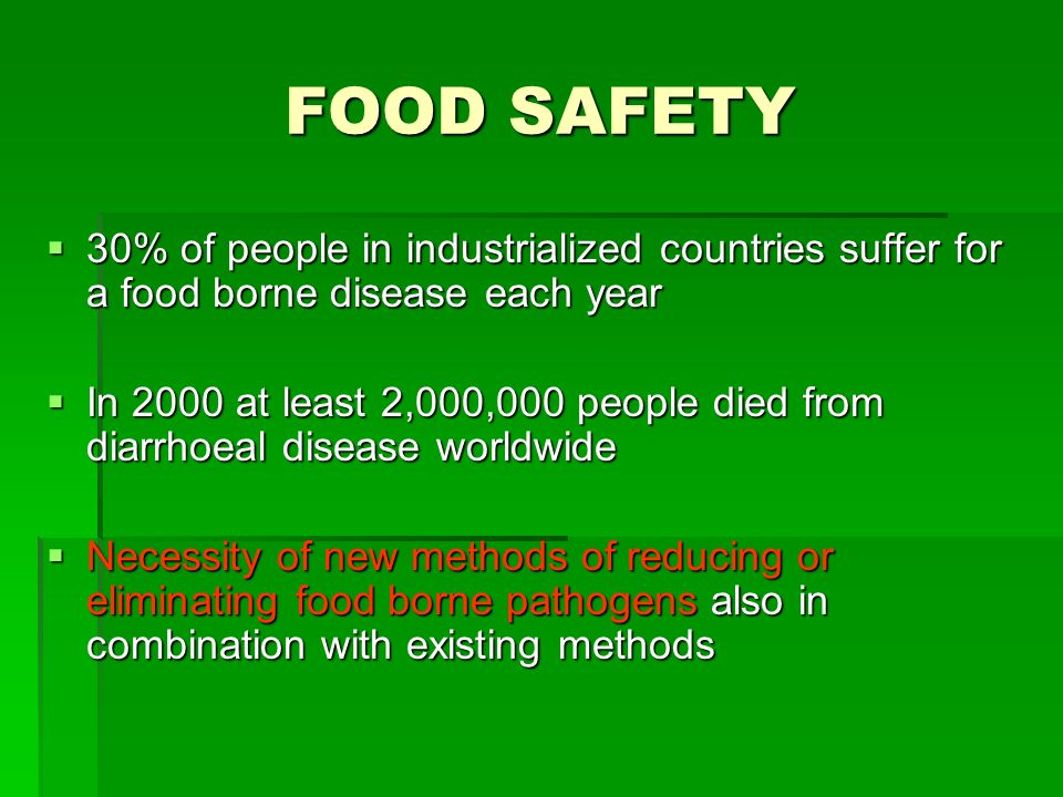 FOOD SAFETY 30% of people in industrialized countries suffer for a food borne disease each year.