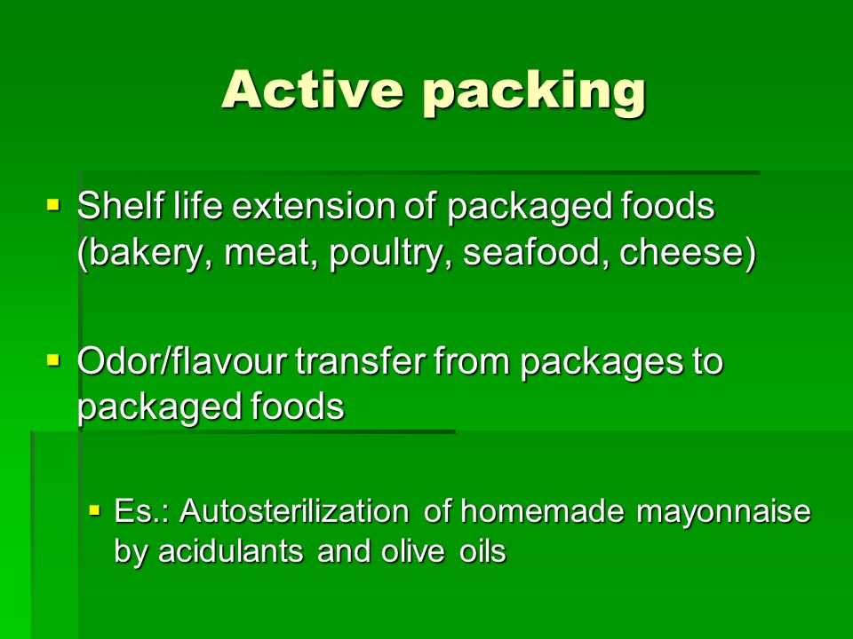 Active packing Shelf life extension of packaged foods (bakery, meat, poultry, seafood, cheese) Odor/flavour transfer from packages to packaged foods.