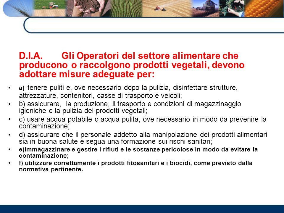 D.I.A. Gli Operatori del settore alimentare che producono o raccolgono prodotti vegetali, devono adottare misure adeguate per: