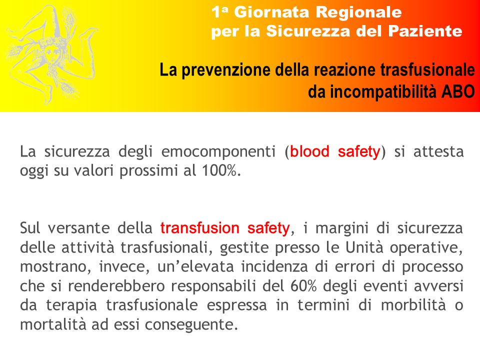 La sicurezza degli emocomponenti (blood safety) si attesta oggi su valori prossimi al 100%.