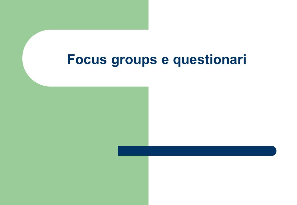 Focus groups e questionari