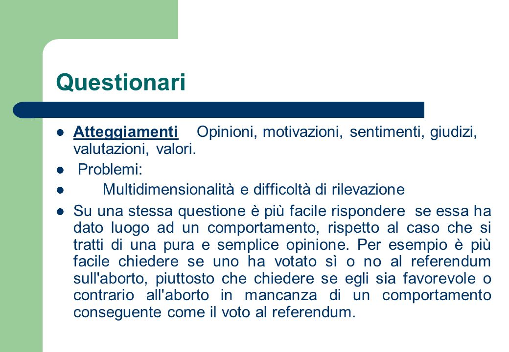 QuestionariAtteggiamenti Opinioni, motivazioni, sentimenti, giudizi, valutazioni, valori. Problemi: