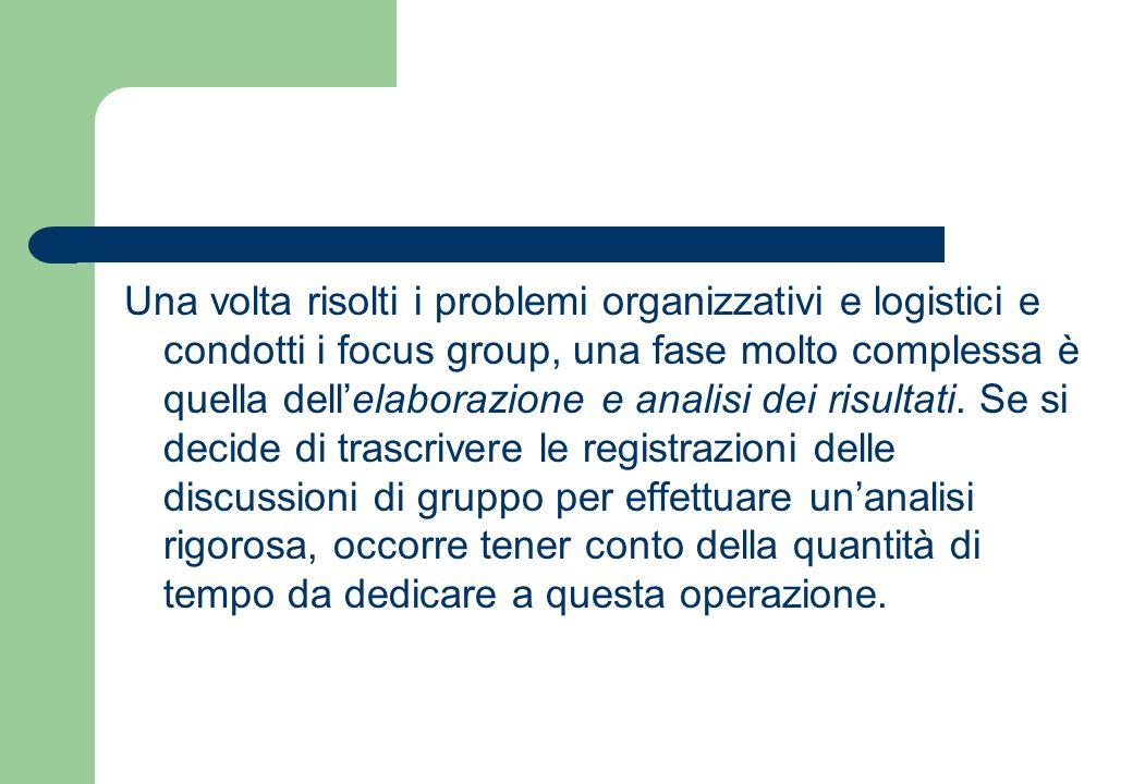 Una volta risolti i problemi organizzativi e logistici e condotti i focus group, una fase molto complessa è quella dell'elaborazione e analisi dei risultati.