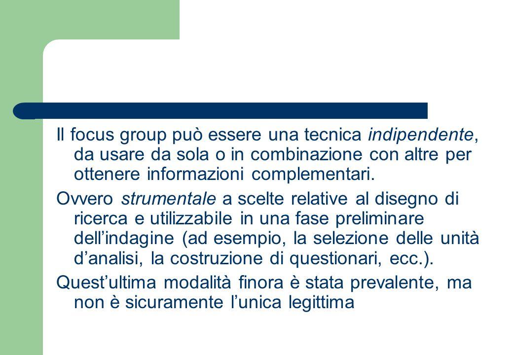 Il focus group può essere una tecnica indipendente, da usare da sola o in combinazione con altre per ottenere informazioni complementari.