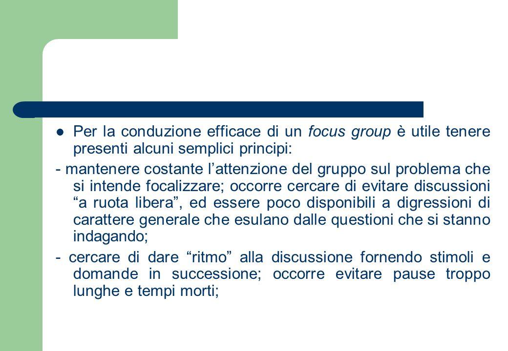 Per la conduzione efficace di un focus group è utile tenere presenti alcuni semplici principi: