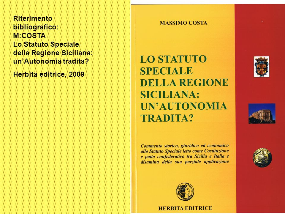Riferimento bibliografico: M:COSTA Lo Statuto Speciale della Regione Siciliana: un'Autonomia tradita